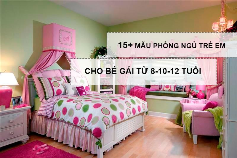 15 mẫu thiết kế nội thất phòng ngủ trẻ em cho bé gái 10-12-8 tuổi